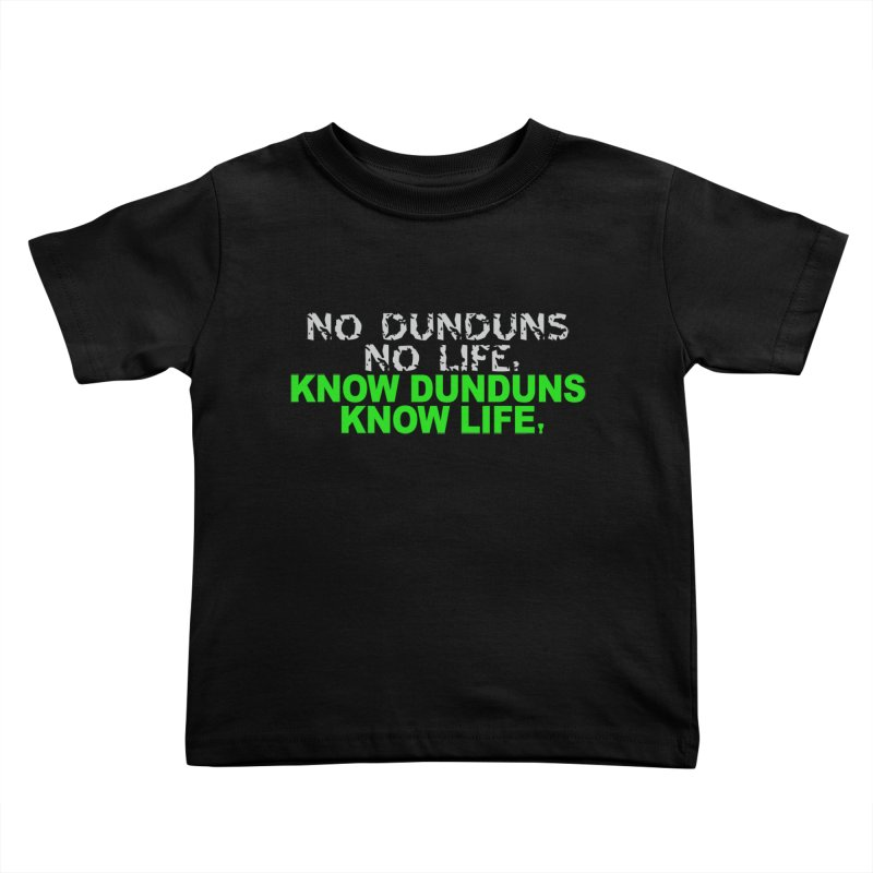 Know Dunduns, Know Life Kids Toddler T-Shirt by DJEMBEFOLEY Shop