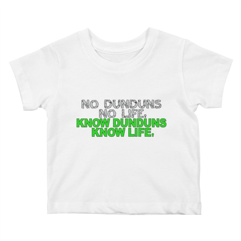 Know Dunduns, Know Life Kids Baby T-Shirt by DJEMBEFOLEY Shop