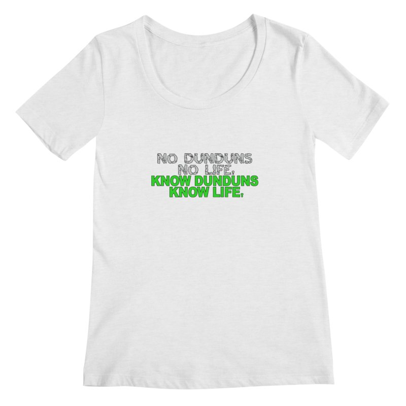 Know Dunduns, Know Life Women's Regular Scoop Neck by DJEMBEFOLEY Shop