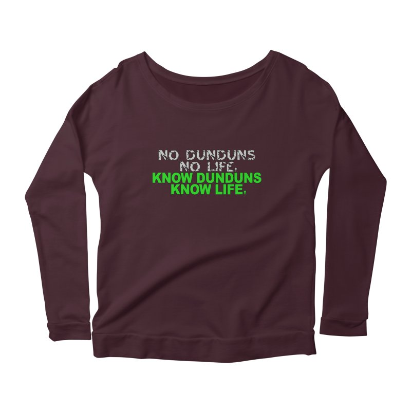 Know Dunduns, Know Life Women's Scoop Neck Longsleeve T-Shirt by DJEMBEFOLEY Shop