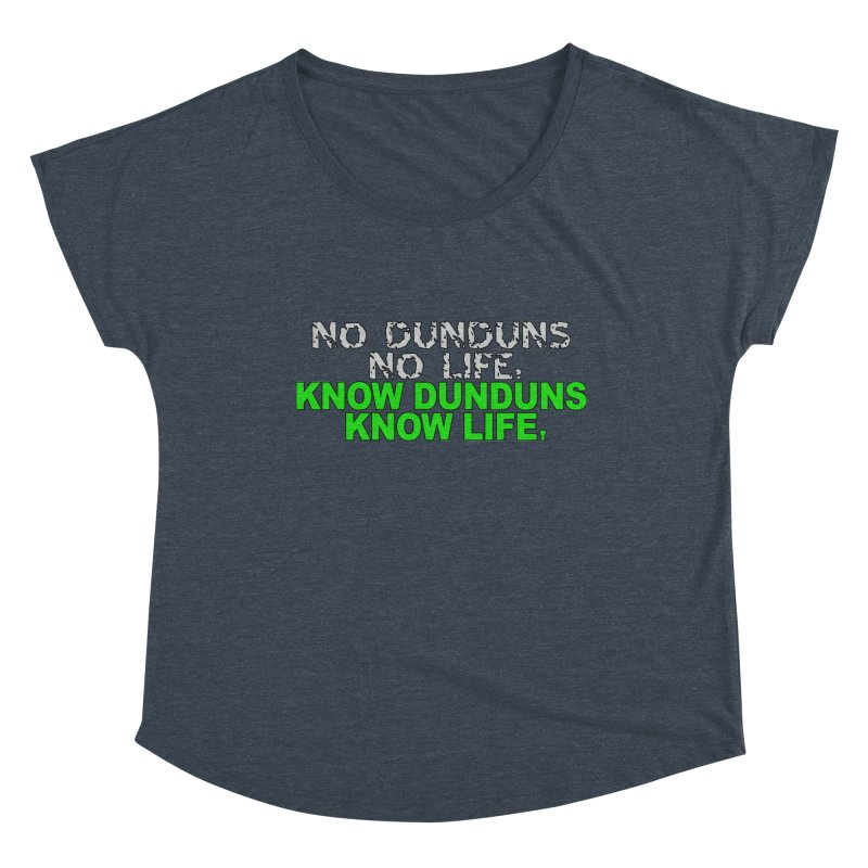 Know Dunduns, Know Life Women's Dolman Scoop Neck by DJEMBEFOLEY Shop