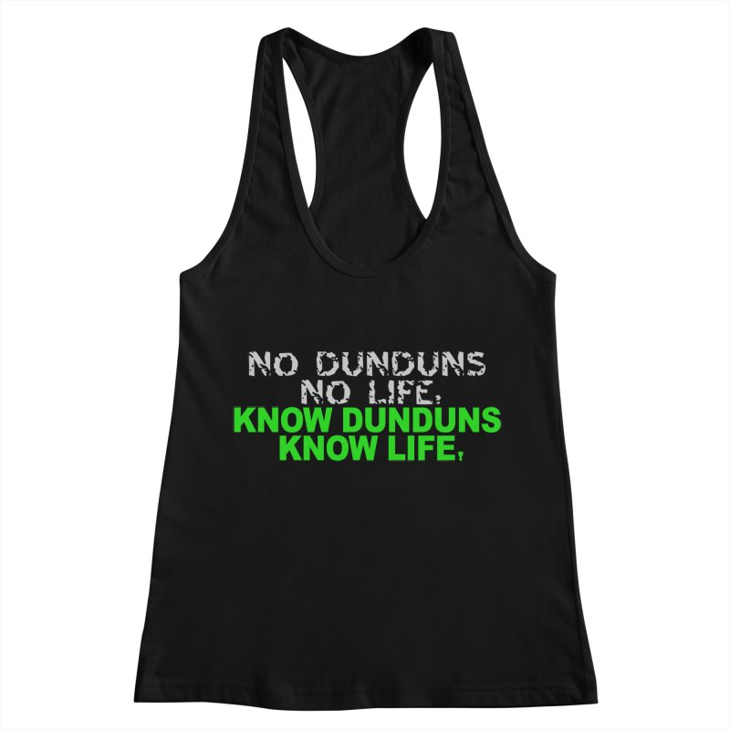 Know Dunduns, Know Life Women's Racerback Tank by DJEMBEFOLEY Shop