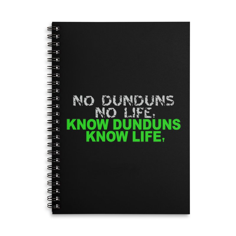 Know Dunduns, Know Life Accessories Lined Spiral Notebook by DJEMBEFOLEY Shop