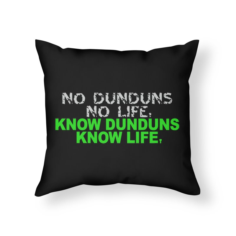 Know Dunduns, Know Life Home Throw Pillow by DJEMBEFOLEY Shop