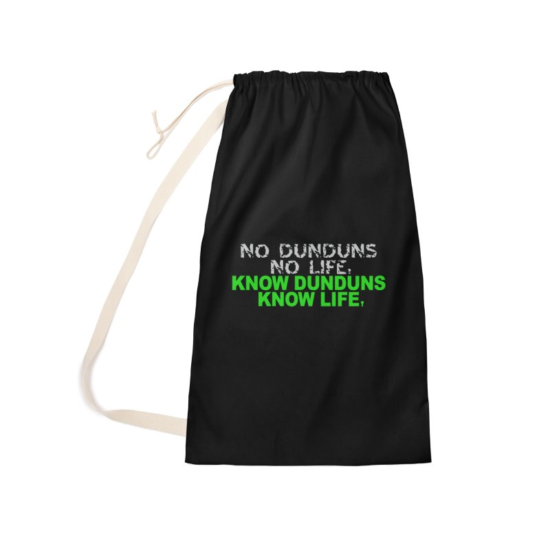Know Dunduns, Know Life Accessories Laundry Bag Bag by DJEMBEFOLEY Shop