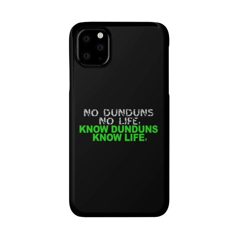 Know Dunduns, Know Life Accessories Phone Case by DJEMBEFOLEY Shop