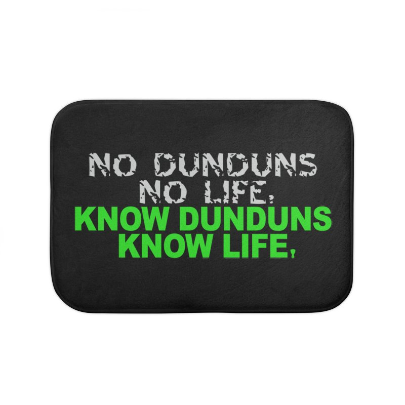 Know Dunduns, Know Life Home Bath Mat by DJEMBEFOLEY Shop