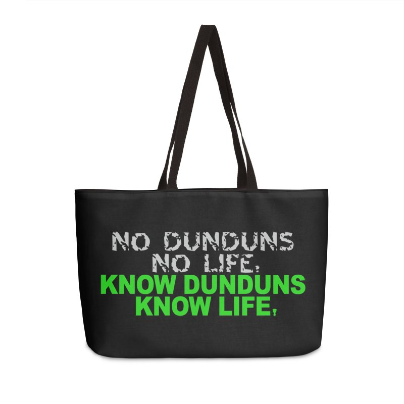 Know Dunduns, Know Life Accessories Weekender Bag Bag by DJEMBEFOLEY Shop