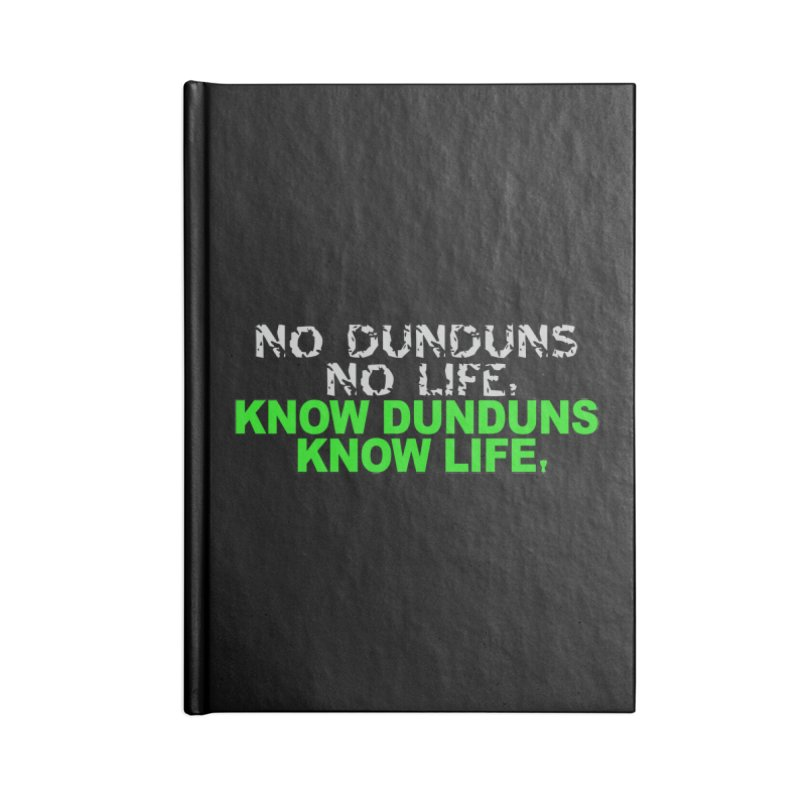 Know Dunduns, Know Life Accessories Blank Journal Notebook by DJEMBEFOLEY Shop