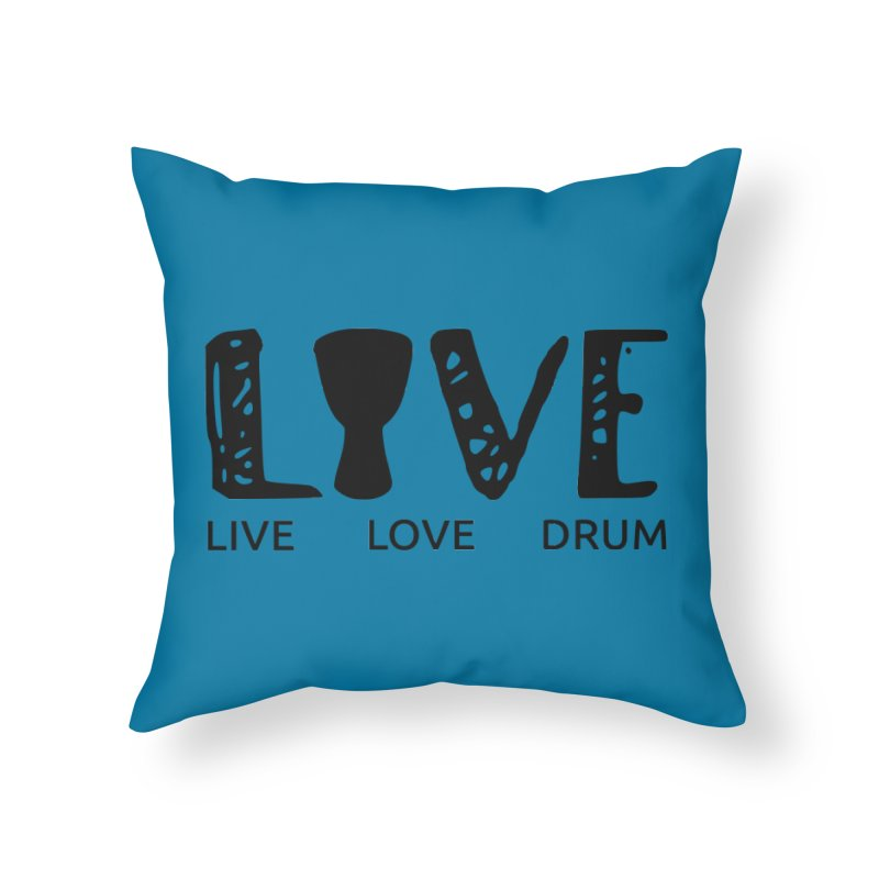 Live・Love・Drum Home Throw Pillow by DJEMBEFOLEY Shop