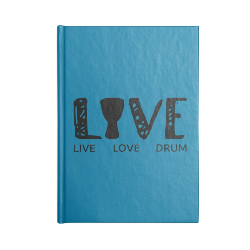 Live・Love・Drum Accessories Blank Journal Notebook by DJEMBEFOLEY Shop