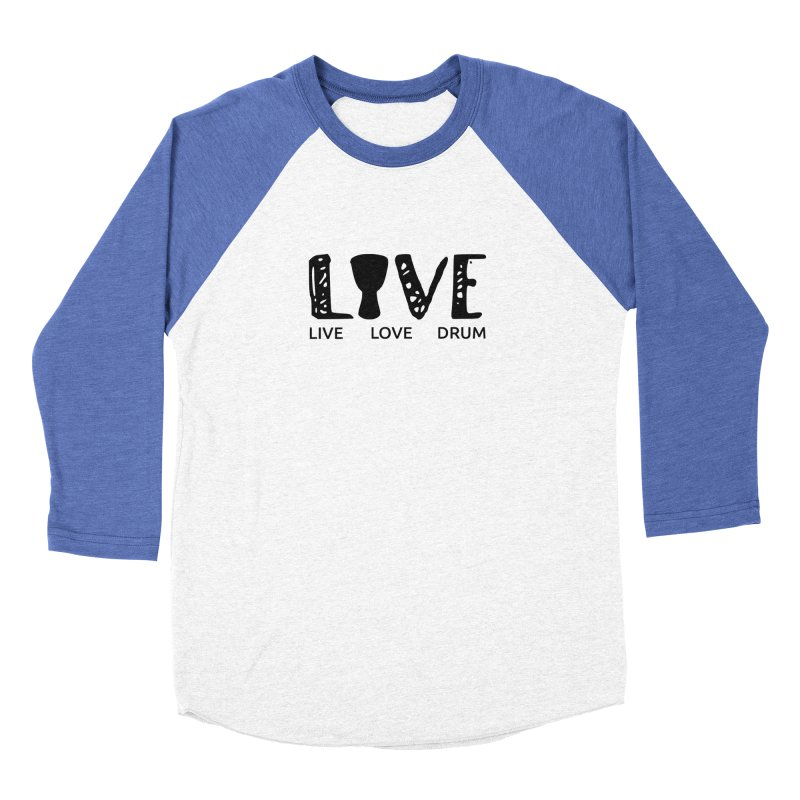 Live・Love・Drum Women's Baseball Triblend Longsleeve T-Shirt by DJEMBEFOLEY Shop