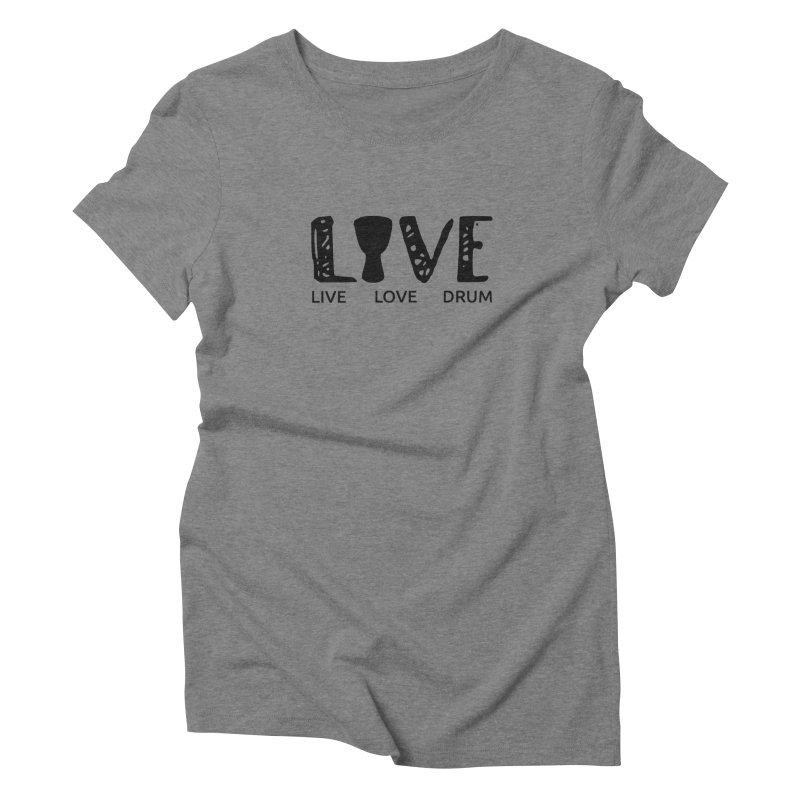 Live・Love・Drum Women's Triblend T-Shirt by DJEMBEFOLEY Shop