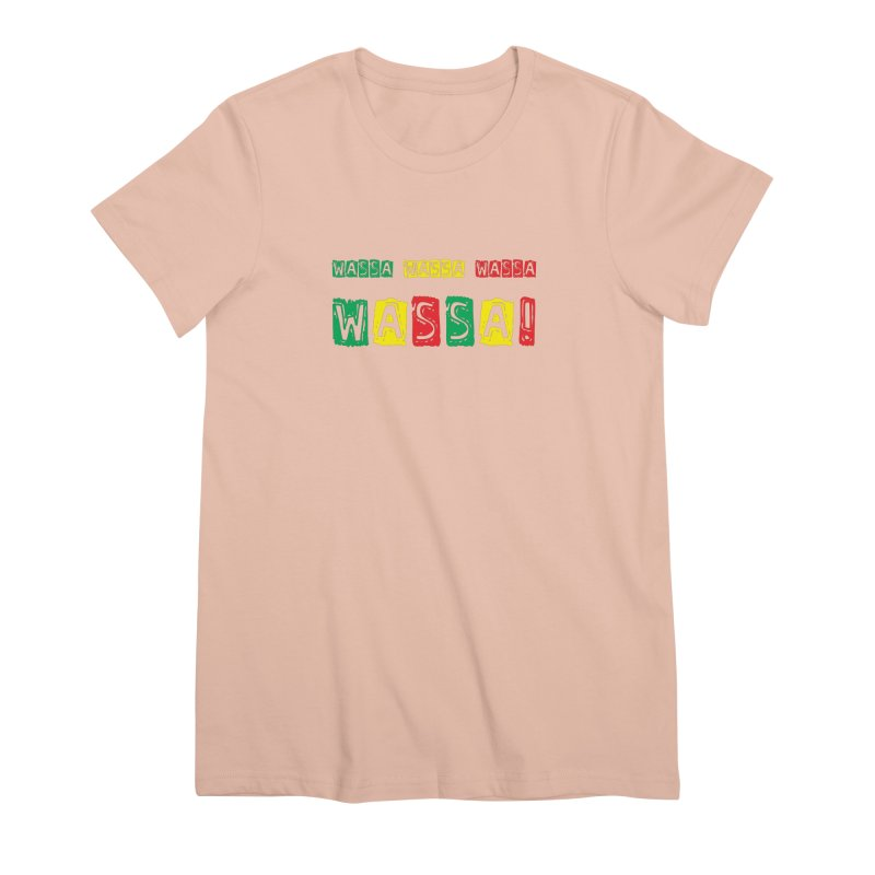 Wassa Wassa! Women's Premium T-Shirt by DJEMBEFOLEY Shop