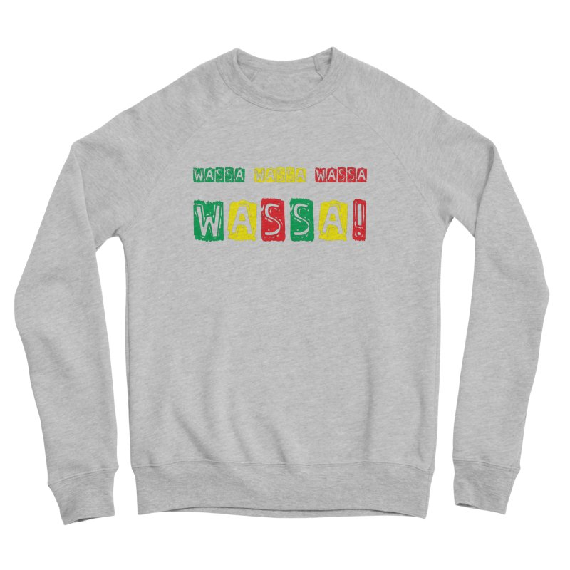 Wassa Wassa! Men's Sponge Fleece Sweatshirt by DJEMBEFOLEY Shop