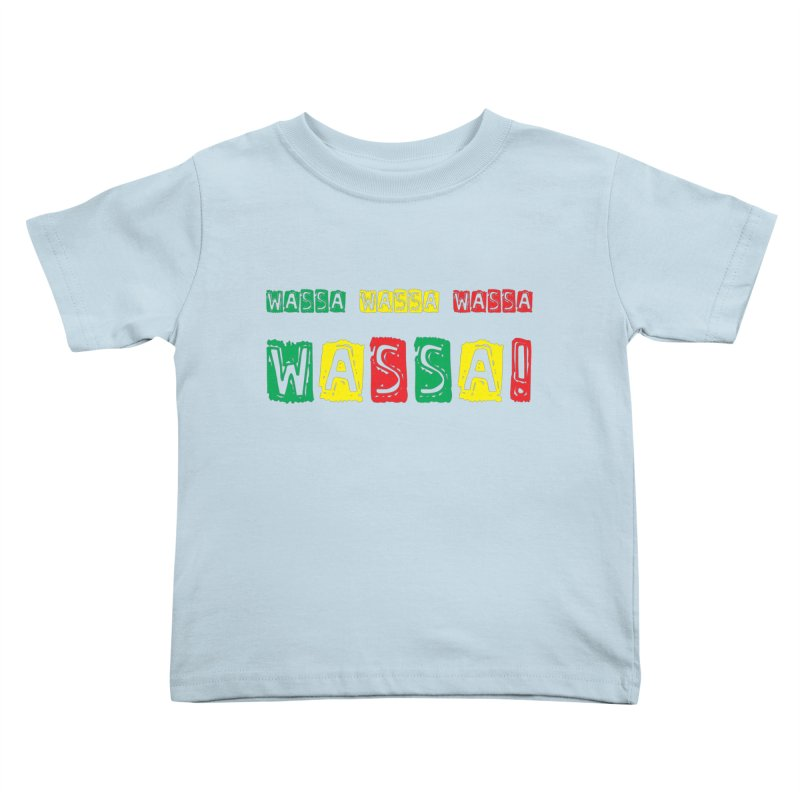 Wassa Wassa! Kids Toddler T-Shirt by DJEMBEFOLEY Shop