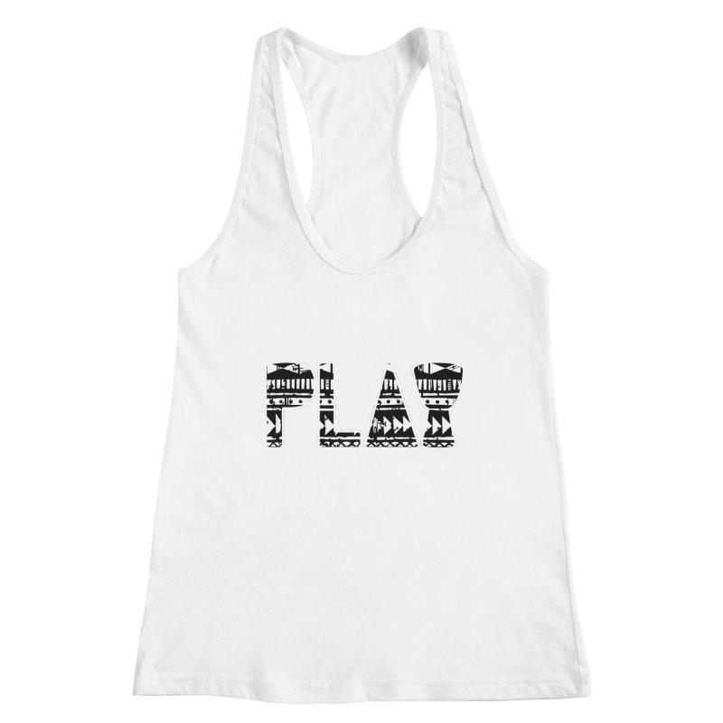 PLAY Women's Racerback Tank by DJEMBEFOLEY Shop