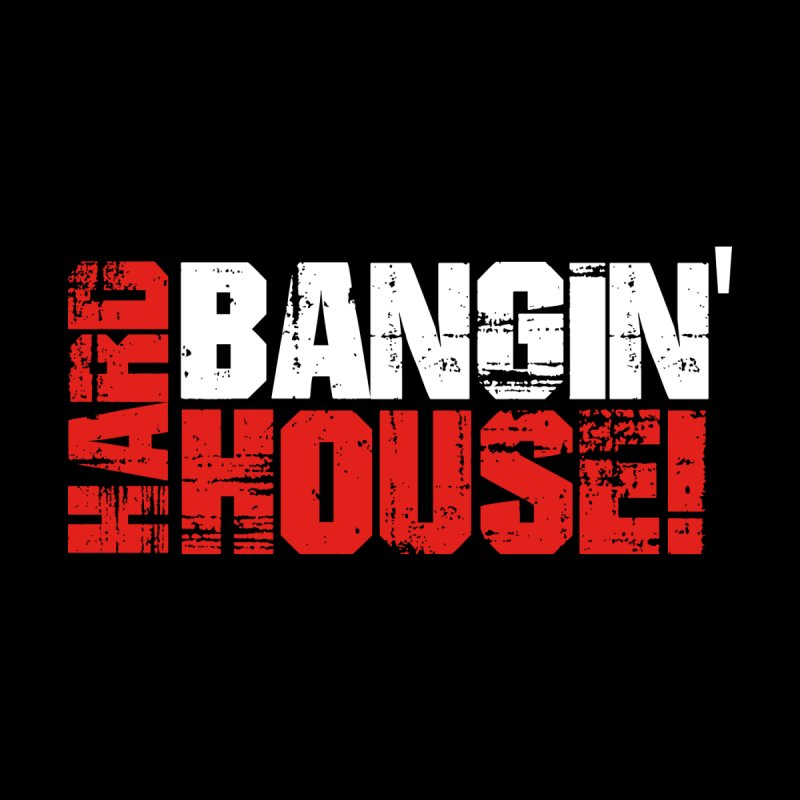 Hard Bangin' House Men's T-Shirt by djjesseo's Artist Shop