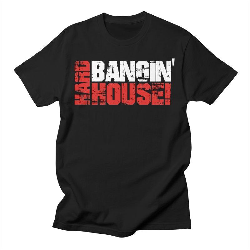 Hard Bangin' House Men's T-Shirt by djjesseo's Artist Shop