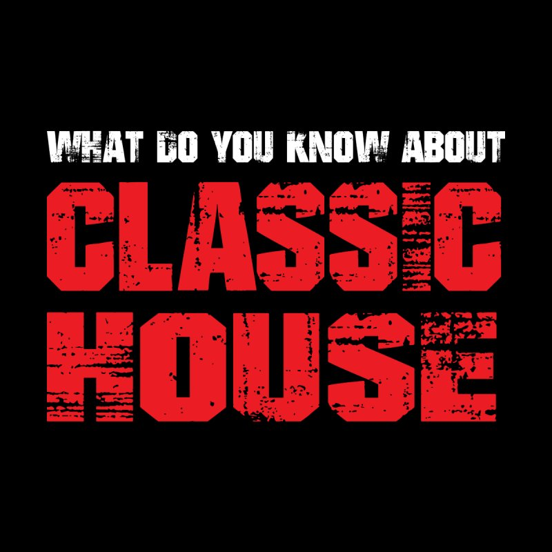 What You Know About House Music Women's T-Shirt by djjesseo's Artist Shop