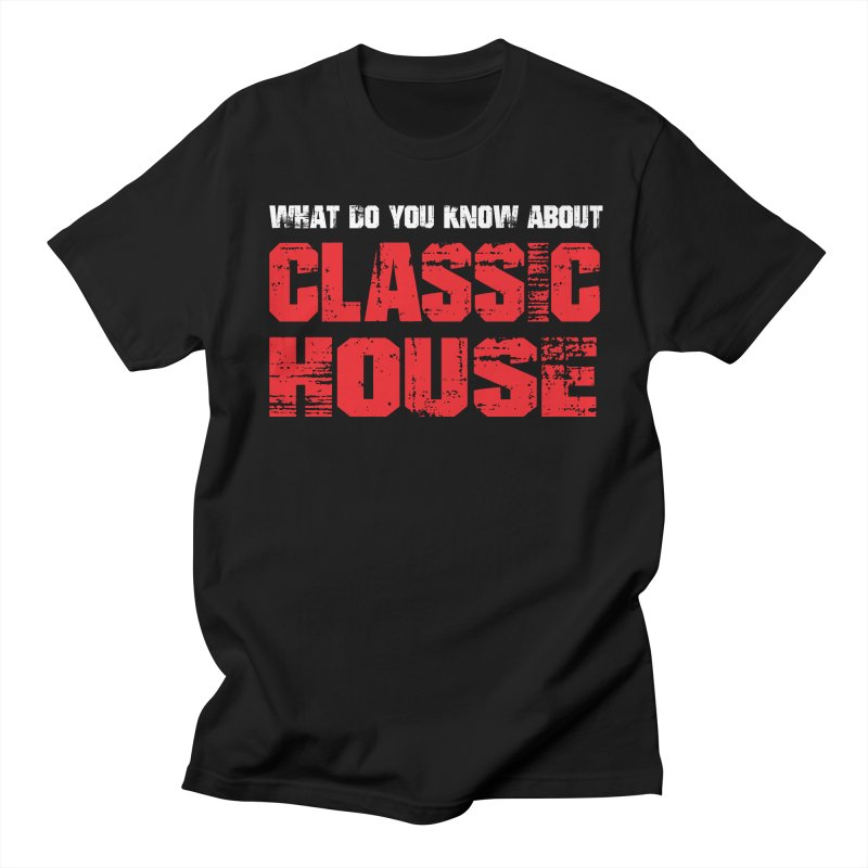 What You Know About House Music Men's T-Shirt by djjesseo's Artist Shop