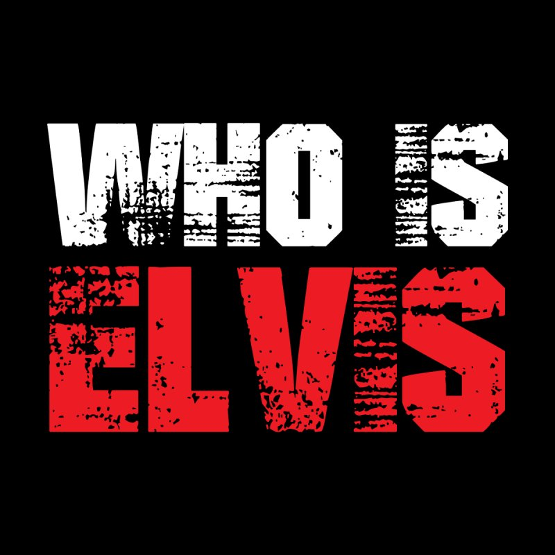 Who Is Elvis Men's T-Shirt by djjesseo's Artist Shop