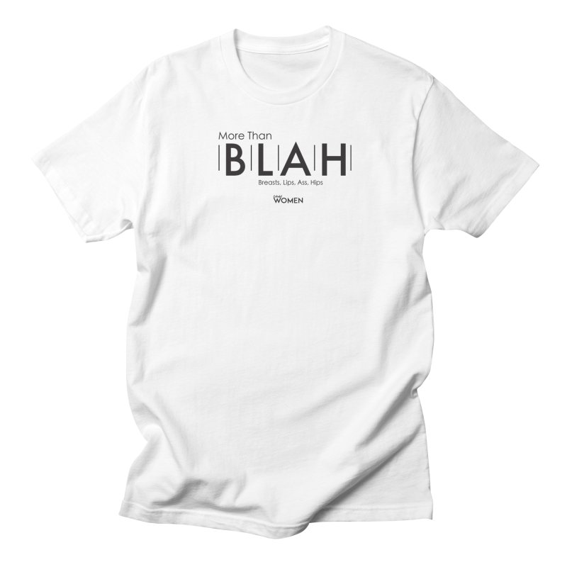 More than BLAH Women's Regular Unisex T-Shirt by DMJStudio Shop