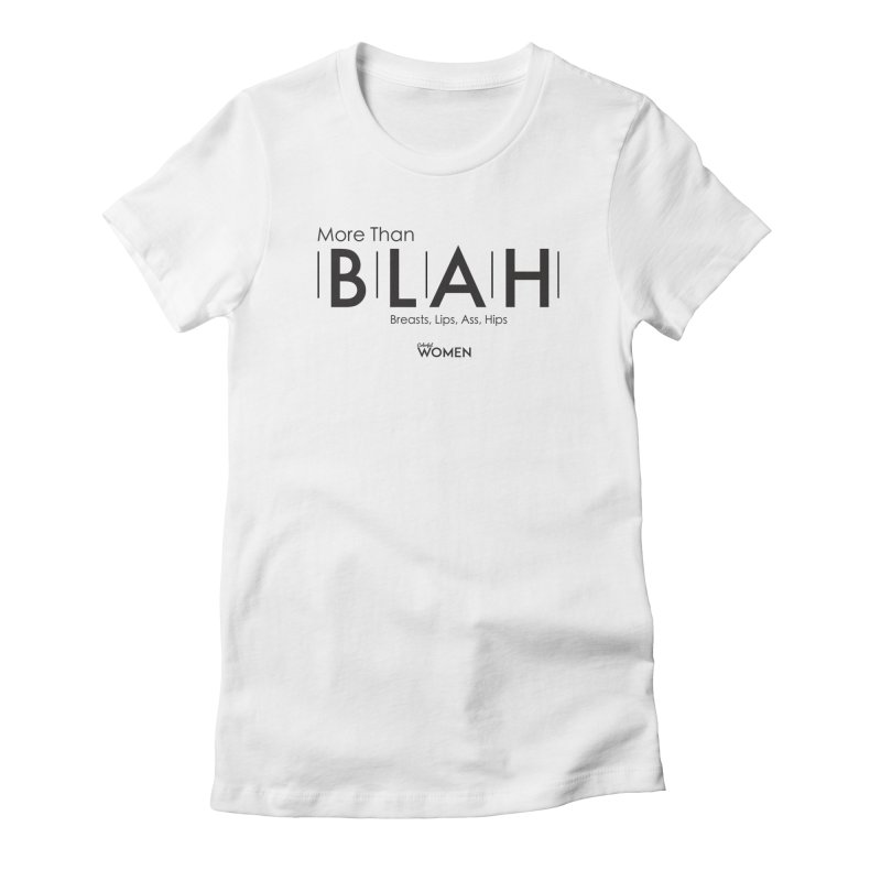 More than BLAH Women's Fitted T-Shirt by DMJStudio Shop
