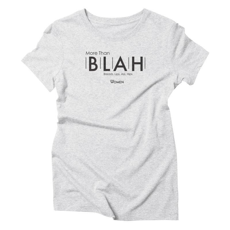 More than BLAH Women's Triblend T-Shirt by DMJStudio Shop