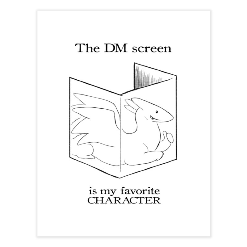 The DM Screen Is My Favorite Character Home Fine Art Print by DnDoggos's Artist Shop