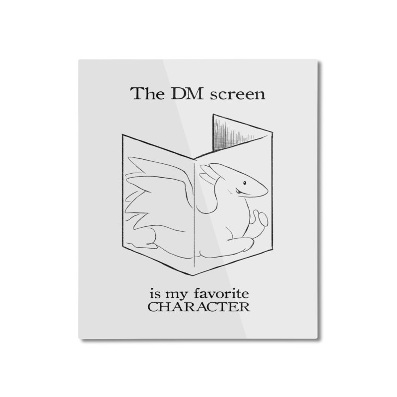 The DM Screen Is My Favorite Character Home Mounted Aluminum Print by DnDoggos's Artist Shop