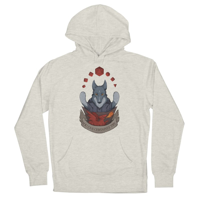 You Can Certainly Try Women's French Terry Pullover Hoody by DnDoggos's Artist Shop