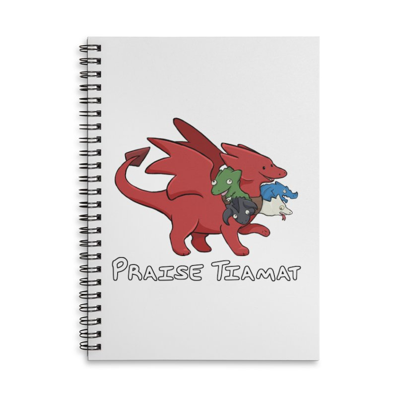 Praise Tiamat Accessories Lined Spiral Notebook by DnDoggos's Artist Shop