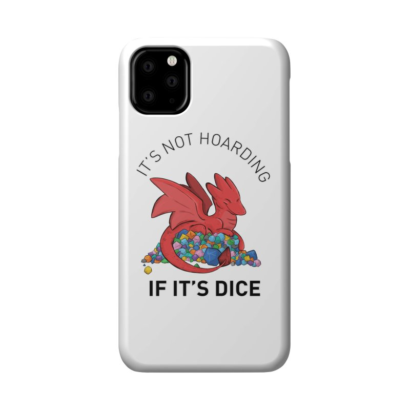 It's Not Hoarding If It's Dice Accessories Phone Case by DnDoggos's Artist Shop