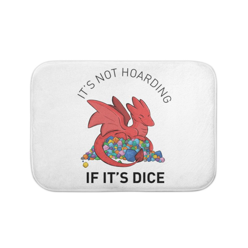 It's Not Hoarding If It's Dice Home Bath Mat by DnDoggos's Artist Shop