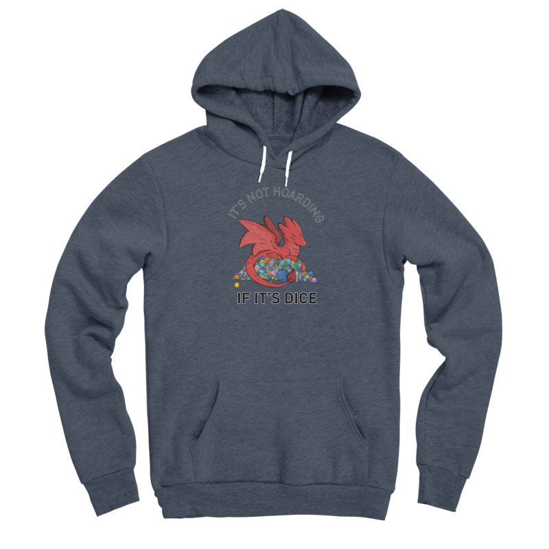 It's Not Hoarding If It's Dice Men's Sponge Fleece Pullover Hoody by DnDoggos's Artist Shop