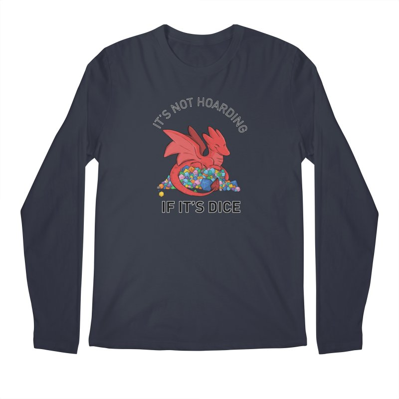 It's Not Hoarding If It's Dice Men's Regular Longsleeve T-Shirt by DnDoggos's Artist Shop