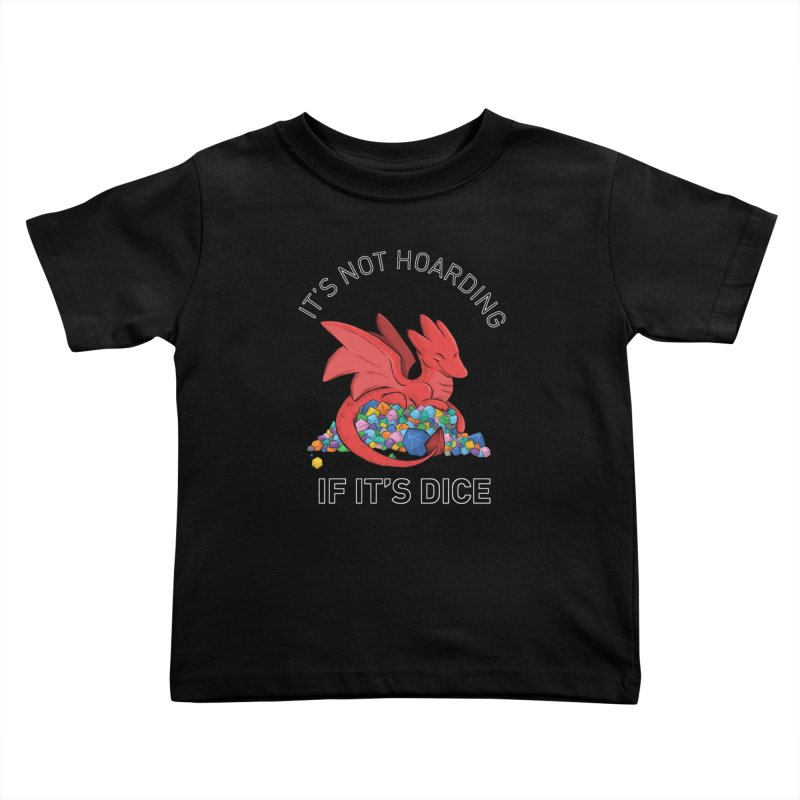 It's Not Hoarding If It's Dice Kids Toddler T-Shirt by DnDoggos's Artist Shop