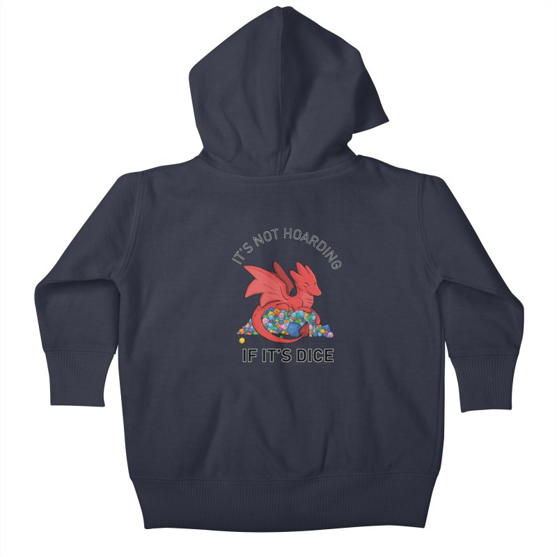 It's Not Hoarding If It's Dice Kids Baby Zip-Up Hoody by DnDoggos's Artist Shop
