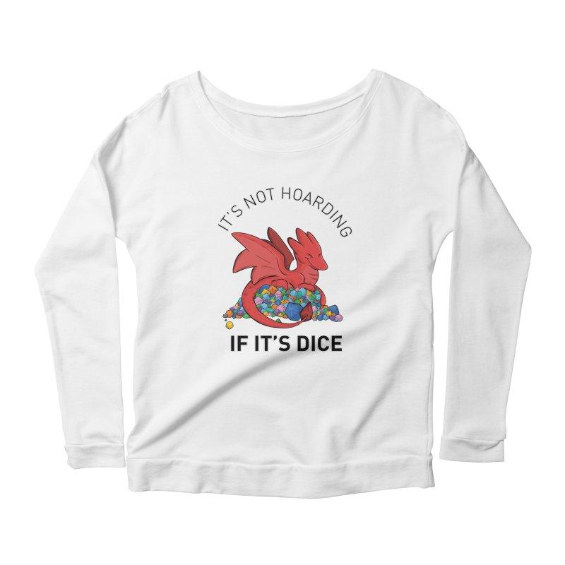 It's Not Hoarding If It's Dice Women's Scoop Neck Longsleeve T-Shirt by DnDoggos's Artist Shop