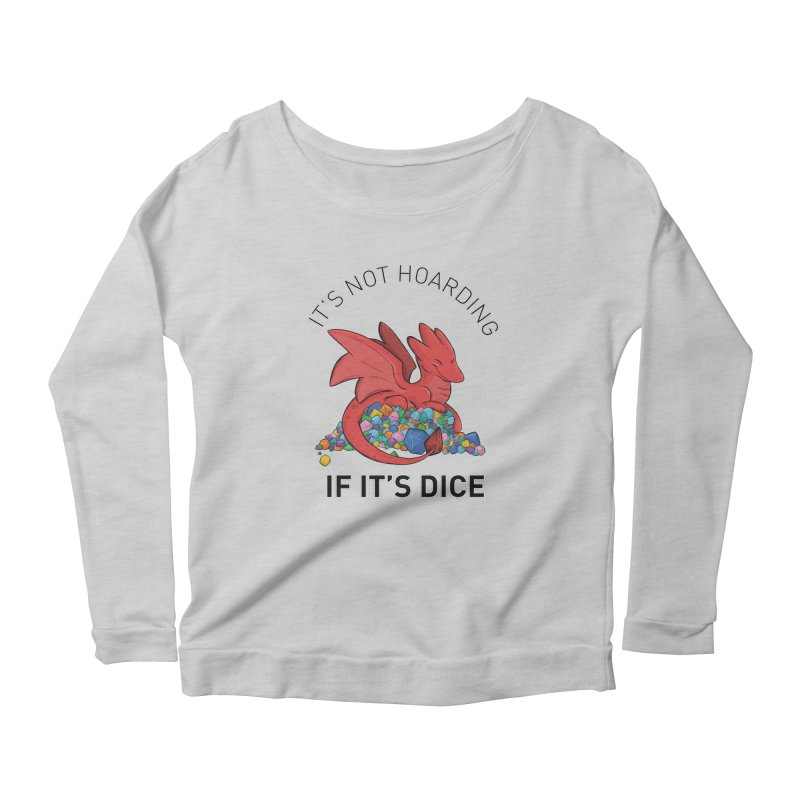 It's Not Hoarding If It's Dice Women's Scoop Neck Longsleeve T-Shirt by DnDoggos's Artist Shop