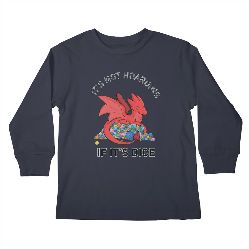 It's Not Hoarding If It's Dice Kids Longsleeve T-Shirt by DnDoggos's Artist Shop