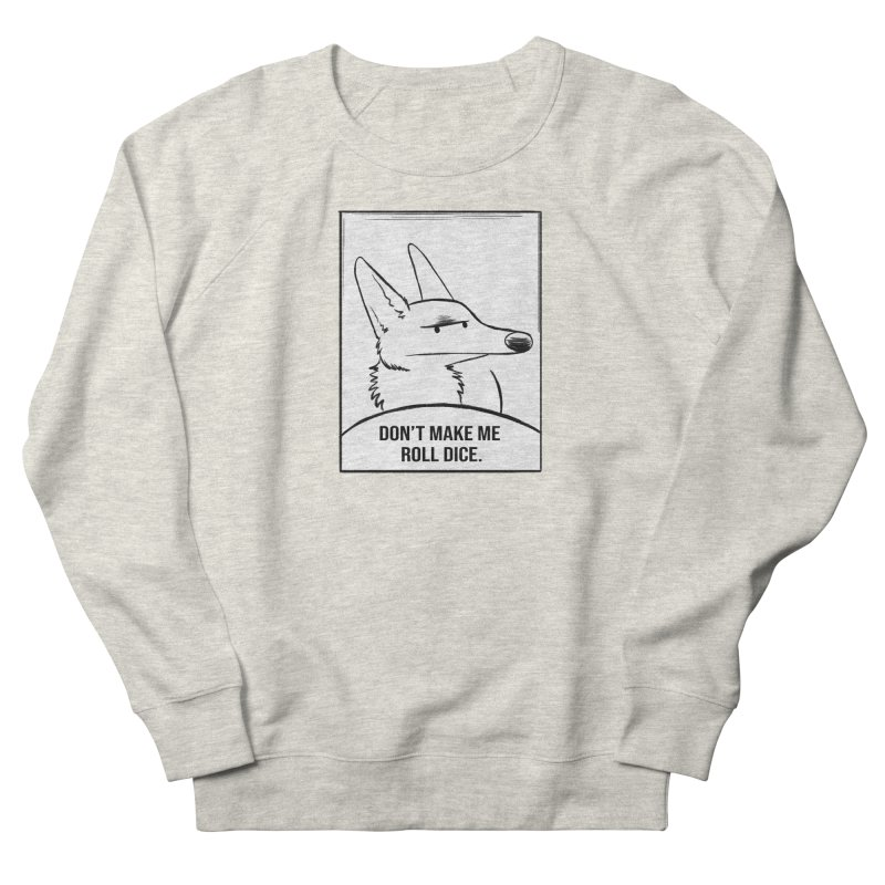 Don't Make Me Roll Dice Comic Panel Women's French Terry Sweatshirt by DnDoggos's Artist Shop