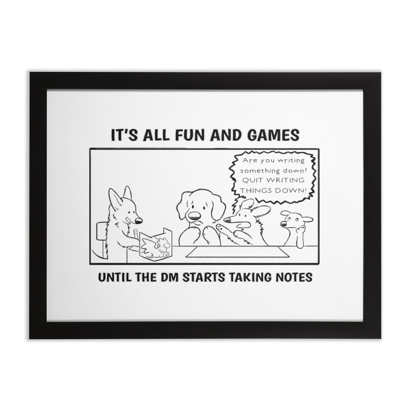 Until The DM Starts Taking Notes Home Framed Fine Art Print by DnDoggos's Artist Shop