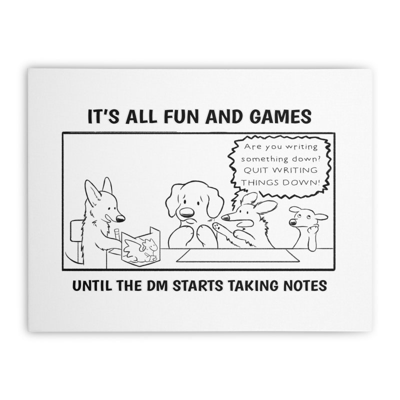 Until The DM Starts Taking Notes Home Stretched Canvas by DnDoggos's Artist Shop