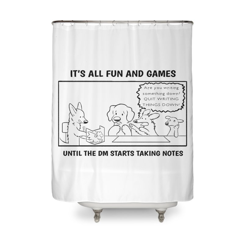 Until The DM Starts Taking Notes Home Shower Curtain by DnDoggos's Artist Shop