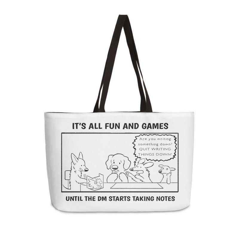 Until The DM Starts Taking Notes Accessories Weekender Bag Bag by DnDoggos's Artist Shop