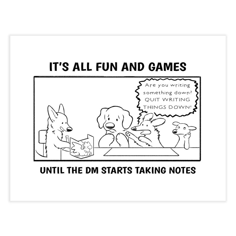 Until The DM Starts Taking Notes Home Fine Art Print by DnDoggos's Artist Shop