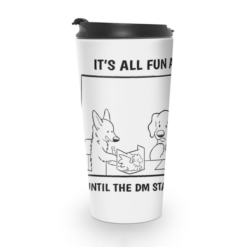 Until The DM Starts Taking Notes Accessories Travel Mug by DnDoggos's Artist Shop