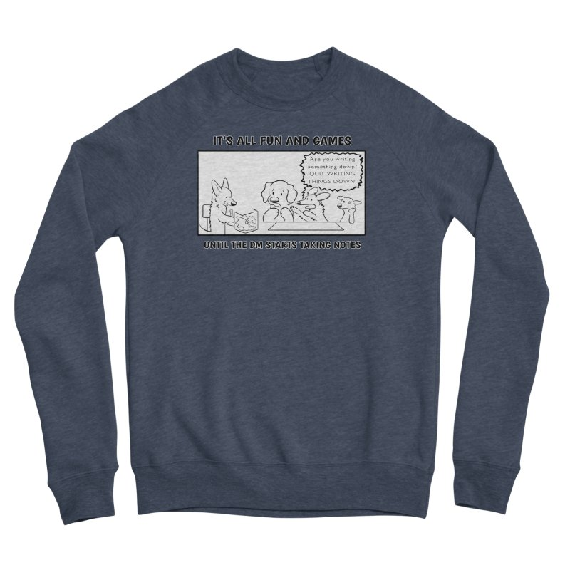 Until The DM Starts Taking Notes Men's Sponge Fleece Sweatshirt by DnDoggos's Artist Shop
